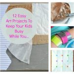 Easy Art Projects to Keep Your Kids Busy While You…