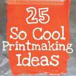 25 So Cool Printmaking Ideas