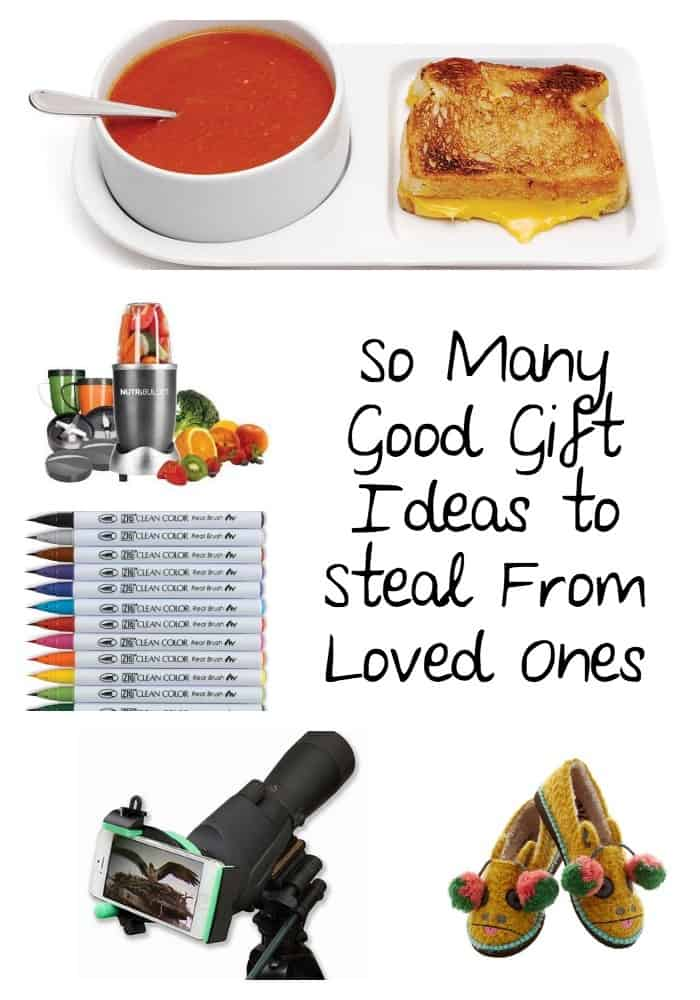 Gifts to steal from loved ones.