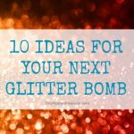 10 Great Ideas for Your Next Glitter Bomb