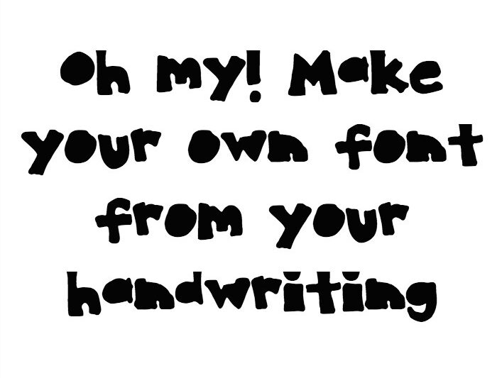 How to make your own font from your handwriting- so cool.